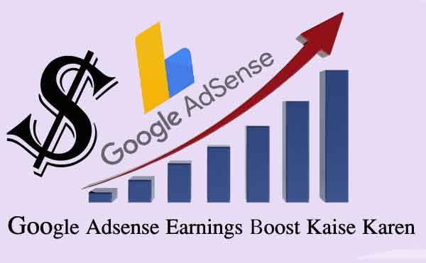 Google Adsense Earnings Boost Kaise Karen – Top 5 Ways 2019